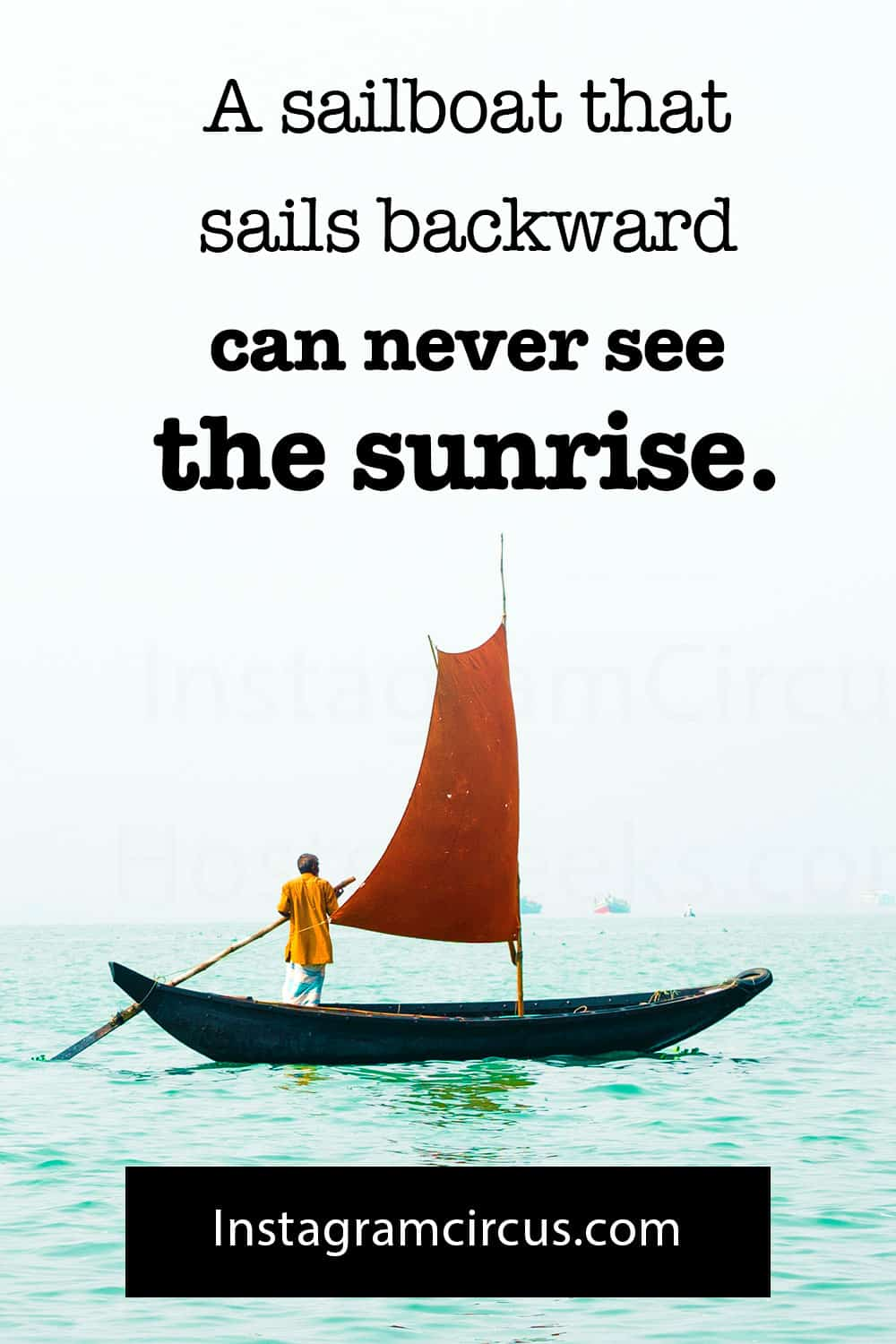A sailboat that sails backward can never see the sunrise.